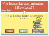 How long does a lesson last? A lesson lasts 45 minutes. (How long?). #8