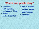 Where can people stay? campsites self-catering cottages or flats hotels bed & breakfast. youth hostels holiday camps guesthouses caravans
