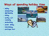 Ways of spending holiday time. sailing windsurfing sightseeing hiking eating out camping sunbathing water skiing hitchhiking package tour