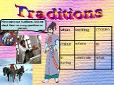 Traditions. Here some our traditions. Ask me about them as many questions as you can