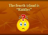 """The fourth island is """"Riddles"""""""
