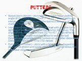 "Putters. Wood (born Wood) - stick with a massive head and the angle of the plane strike from 7 ° to 15 °. Wood ball is put into play. Allows you to send the ball to a distance of 300 meters (""Driver""). Iron (born Iron) - a lighter putter head with a spade for a sighting of sending the ball"