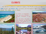 Climate. The climate is different in different regions. The Pacific coast is a region of mild winters and warm, dry summers, but the eastern region has a rainy climate. The coldest state is Alaska. The surface is changeable. There are a lot of deserts, meadows, mountains in the USA. There are rivers