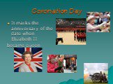 Coronation Day. It marks the anniversary of the date when Elizabeth II became queen