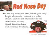 For one day every two years, Britain goes crazy. People all over the country (even police officers, teachers and celebrities wear red clone noses, do silly stupid things and raise a lot of money for charity.