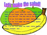One student starts a chain. Each student adds a word. If you forget what the others before you said, you are out. The last one is the winner. S1: For our fruit salad we need some apples. S2: For our fruit salad we need some apples and some oranges. S3: For our fruit salad we need some apples, some o