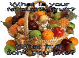What is your favourite fruit? What fruit don't you like?