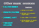 Other music sessions. Castle Dance Pirate Station Sound's City Therapy Session. Questions: 1.When is it held? 2.Where is it usually organized? 3.How often is it held? 4.What styles of music are played there?