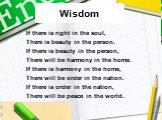 Wisdom. If there is right in the soul, There is beauty in the person. If there is beauty in the person, There will be harmony in the home. If there is harmony in the home, There will be order in the nation. If there is order in the nation, There will be peace in the world.