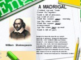 A MADRIGAL. Crabbed Age and Youth Cannot live together: Youth is full of pleasance, Age is full of care; Youth like summer morn, =morning Age like winter weather, Youth like summer brave, великолепный Age like winter bare; пустой Youth is full of sport. Возраст и Юность вместе не могут; Юность в заб
