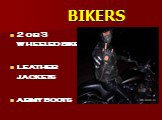 BIKERS. 2 or 3 wheeled bike leather jackets army boots
