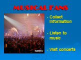 MUSICAL FANS. Collect information Listen to music Visit concerts