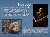 Blue color. Blue is a cool color. The traditional blues music in the United States is the opposite of red hot music. Blues is slow, sad and soulful. Duke Ellington and his orchestra recorded a famous song – Mood Indigo – about the deep blue color, indigo. Someone who is blue is very sad. Голубой - п