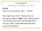 "Campuspeak Published: September 30, 2007. Ah-ite! ""Would you do this for me?"" - ""Ah-ite."" The meaning is ""O.K."" The sound is an amalgam of all and right, which used to sound like ""aw-rite"" but now is compressed into a sliding ""a'ight,"" as the teen-slanguist Fred Lynch transcribes it"