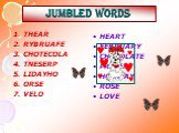 JUMBLED WORDS. HEART FEBRUARY CHOCOLATE PRESENT HOLIDAY ROSE LOVE