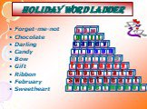 Holiday word ladder. Forget-me-not Chocolate Darling Candy Bow Gift Ribbon February Sweetheart. b o w g i f t c a n d y r l F e u с h s m