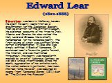 Edward Lear was born in Holloway, London. He spent his early years first as a draughtsman for the Zoological Society, then as an artist for the British Museum. He published accounts of his trips to Italy, Albania and Corsica. He also visited the Holy Land and Greece. He is chiefly remembered for his