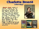 """Charlotte Brontë was born at Thornton, Yorkshire, the third child of six. The Reverend was later appointed as curate in the small village of Haworth on the Yorkshire Mores where Charlotte spent most of her life. Charlotte wrote a series of poetry as well as four novels: """"The Professor"""", """"Jane Erye"""","""