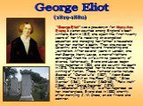 """""""George Eliot"""" was a pseudonym for Mary Ann Evans, a woman counted among England's best writers. Born in 1819, she spent the first twenty years of her life receiving an evangelical education and managing her father's household after her mother's death. Then she moved to Coventry and turn"""