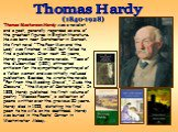 """Thomas Masterson Hardy was a novelist and a poet, generally regarded as one of the greatest figures in English literature. He was born near Dorchester in Dorset. His first novel """"The Poor Man and the Lady"""" was finished in 1867 but failed to find a publisher. Over next 25 years, Hardy produced 10 mor"""
