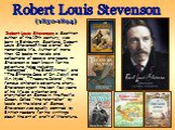 """Robert Louis Stevenson, a Scottish author of the 19th century, was born in Edinburgh, Scotland. Robert Louis Stevenson lived a brief but remarkable life. Author of more than 40 books — novels and collections of essays and poems — Stevenson is best known for his adventure tales including """"Kidnapped"""","""