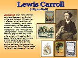 """Lewis Carroll (real name Charles Lutwidge Dodgson), an English writer and logician. Although by profession a mathematician at Oxford University, he is known internationally as the popular author of """"Alice's Adventures in Wonderland"""" and """"Through the Looking-Glass"""". These two books are very popular n"""