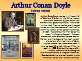 Arthur Conan Doyle. Arthur Conan Doyle was born in the capital of Scotland, Edinburgh. His father was an artist and architect by profession. His mother was a good story-teller. This talent Arthur took from his mother and it helped him as a writer. He was one of the first to start the fashion of the