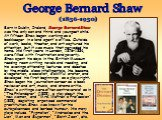 Born in Dublin, Ireland, George Bernard Shaw was the only son and third and youngest child. At fifteen Shaw began working as a bookkeeper in a land agent's office. Outside of work, books, theater, and art captured his attention, but it was music that pervaded his home. His first years in London, 187