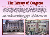 The Library of Congress was established by an act of Congress in 1800. When the Library of Congress building opened its doors to the public on November the first, 1897, it was hailed as a glorious national monument and the largest, the coziest and the safest library building in the world. The Librar