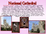The National Cathedral started in 1907 with a ceremonial address by President Theodore Roosevelt. The building of the cathedral, completed in 1990, is the culmination of a two-century-long plan for a majestic Gothic style cathedral. The Cathedral is the sixth largest in the world, second largest in