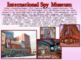 When visiting Washington, D.C., check out one of its newest attractions, The International Spy Museum. This Washington, D.C., Spy Museum is the only public museum in the world dedicated to the tradecraft, history, and contemporary role of espionage.  The Washington, D.C., Spy Museum offers programs