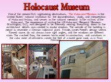 One of the newest D.C. sightseeing destinations, The Holocaust Museum is the United States' national institution for the documentation, study, and interpretation of Holocaust history, and serves as the national memorial to the victims of the Holocaust. The experience of visiting the US Holocaust Mem