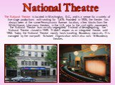 The National Theatre is located in Washington, D.C., and is a venue for a variety of live stage productions with seating for 1,676. Founded in 1835, the theater has always been at the same Pennsylvania Avenue location, a few blocks from the White House. Like many theaters in the U.S. prior to the ci
