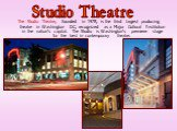 The Studio Theatre, founded in 1978, is the third largest producing theatre in Washington DC, recognized as a Major Cultural Institution in the nation's capital. The Studio is Washington's premiere stage for the best in contemporary theatre. Studio Theatre