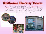 The newest among Washington DC theaters is the Smithsonian Discovery Theater, dedicated to offering the best in live performing arts for young people. Each season more than a dozen productions feature storytelling, puppetry, acting and dancing, music and mimicry, in well-known children's stories and