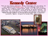 There are many fabulous performance venues in Washington, D.C., but perhaps the most significant is the Kennedy Center. The John F. Kennedy Center for the Performing Arts is America's National Cultural Center. In its 30th year, the Kennedy Center continues to fulfill Kennedy's vision, presenting the