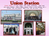 Unions Station is a train station with stores, restaurants, food court and movie theaters. With a Metro subway station in the building and a location near the National Mall, it has over 29 visitor a year. Union Station