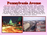 Pennsylvania Avenue is among the world's most famous streets, containing several of the must-see Washington DC tourist attractions. The avenue runs for seven miles inside Washington, but the stretch from the White House to the United States Capitol building is considered the most important - effecti