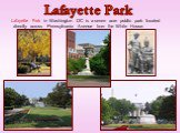Lafayette Park in Washington DC is a seven acre public park located directly across Pennsylvania Avenue from the White House. Lafayette Park