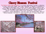 The National Cherry Blossom Festival is an annual welcoming of spring, in celebration of Tokyo Japan's gift of 3000 cherry trees, presented as a gesture of friendship, to the people of Washington, D.C., in 1912. The first Cherry Blossom Festival took place in 1935 and has grown through the years to
