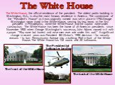 "The White House, the official residence of the president. The oldest public building in Washington, D.C., is also the most famous residence in America. The cornerstone of the ""President's House"" as it was originally named was set in place in 1792.George Washington never lived in the White House, ser"