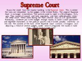 Across the street from the Capitol building is the Supreme Court. This is where the laws are interpreted by the judges in the United States. The original Supreme Court is no longer in existence. The justices used to meet in a Washington, D.C., pub. They would sit around and hear arguments and then s