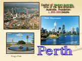 Capital of Western Australia. One of the best climates in Australia. Population: 1.200.000 people. Perth King's Park Perth Skyscrapers