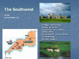 The Southwest. a region with farming. known for pirates. a place for artists, writers, holidaymakers. its remarkable historic places. its Stonehenge. its dairy products. is/are is/are famous for