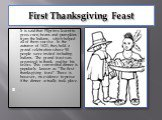 First Thanksgiving Feast. It is said that Pilgrims learnt to grow corn, beans and pumpkins from the Indians, which helped all of them survive . In the autumn of 1621, they held a grand celebration where 90 people were invited including Indians. The grand feast was organized to thank god for his favo