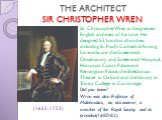 THE ARCHITECT SIR CHRISTOPHER WREN. (1632-1723). Sir Christopher Wren is the greatest English architect of his time. He designed 53 London churches, including St. Paul's Cathedral. Among his works are the Greenwich Observatory and Greenwich Hospital, Hampton Court Palace and Kensington Palace, the S