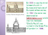 """By1300 it was the third longest church in Europe and had one of Europe's tallest spires. In 1561 the spire was destroyed by lightning(молния) and it was not replaced. """"Old St Paul's"""" was ruined in the Great Fire of London in 1666. St. Paul's-The final design by Wren."""