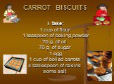 CARROT BISCUITS I take: 1 cup of flour 1 teaspoon of baking powder 70 g of oil 70 g of sugar 1 egg 1 cup of boiled carrots 4 tablespoon of raisins some salt