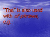 """""""The"""" is also used with of-phrases, e.g."""