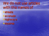 We do not use articles with the names of. streets avenues highways squares